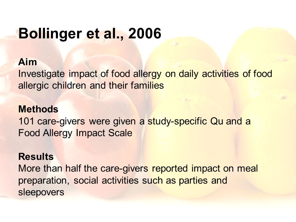 Bollinger et al., 2006 Aim Investigate impact of food allergy on daily activities of food allergic children and their families Methods 101 care-givers
