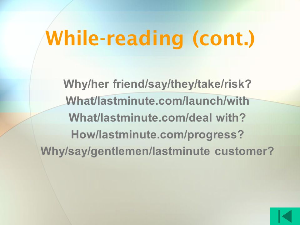 While-reading (cont.) Why/her friend/say/they/take/risk? What/lastminute.com/launch/with What/lastminute.com/deal with? How/lastminute.com/progress? W