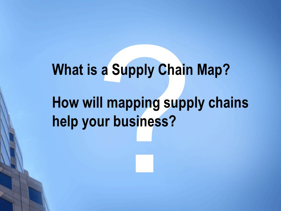 What is a Supply Chain Map How will mapping supply chains help your business