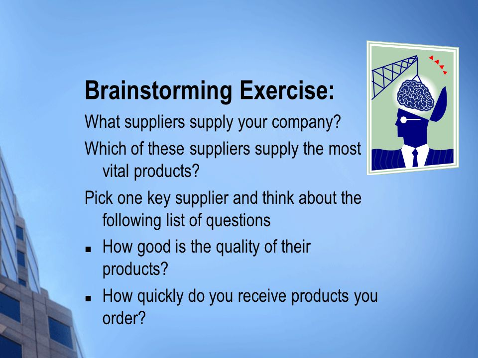 Brainstorming Exercise: What suppliers supply your company.
