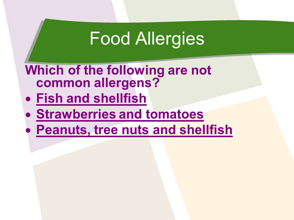 Food Allergies Which of the following are not common allergens?  Fish and shellfish Fish and shellfish  Strawberries and tomatoes Strawberries and t