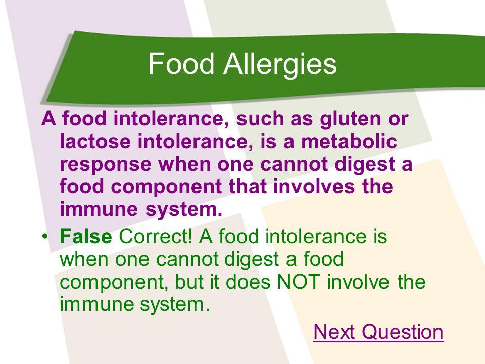 Food Allergies Food intolerances are life threatening. True False