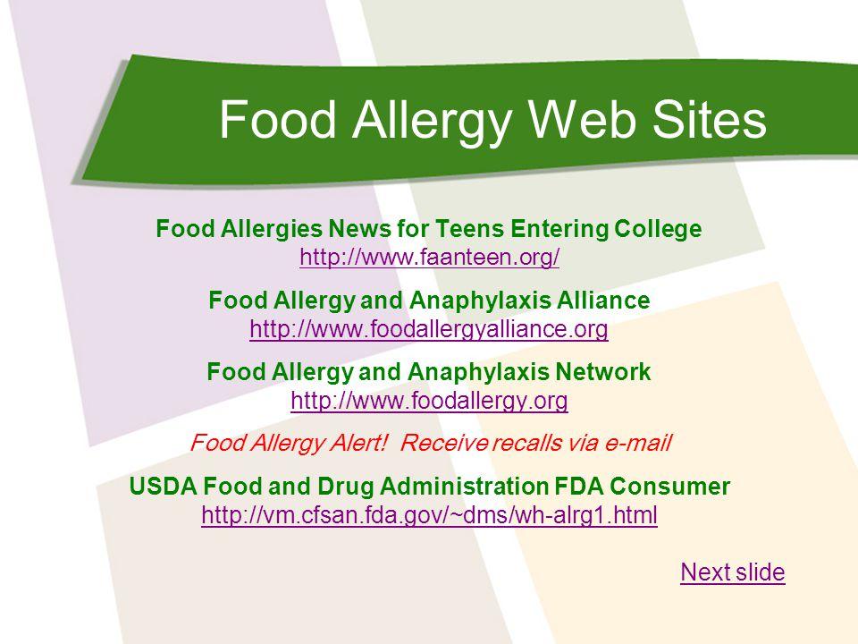 Food Allergy Web Sites Food Allergies News for Teens Entering College http://www.faanteen.org/ Food Allergy and Anaphylaxis Alliance http://www.foodal