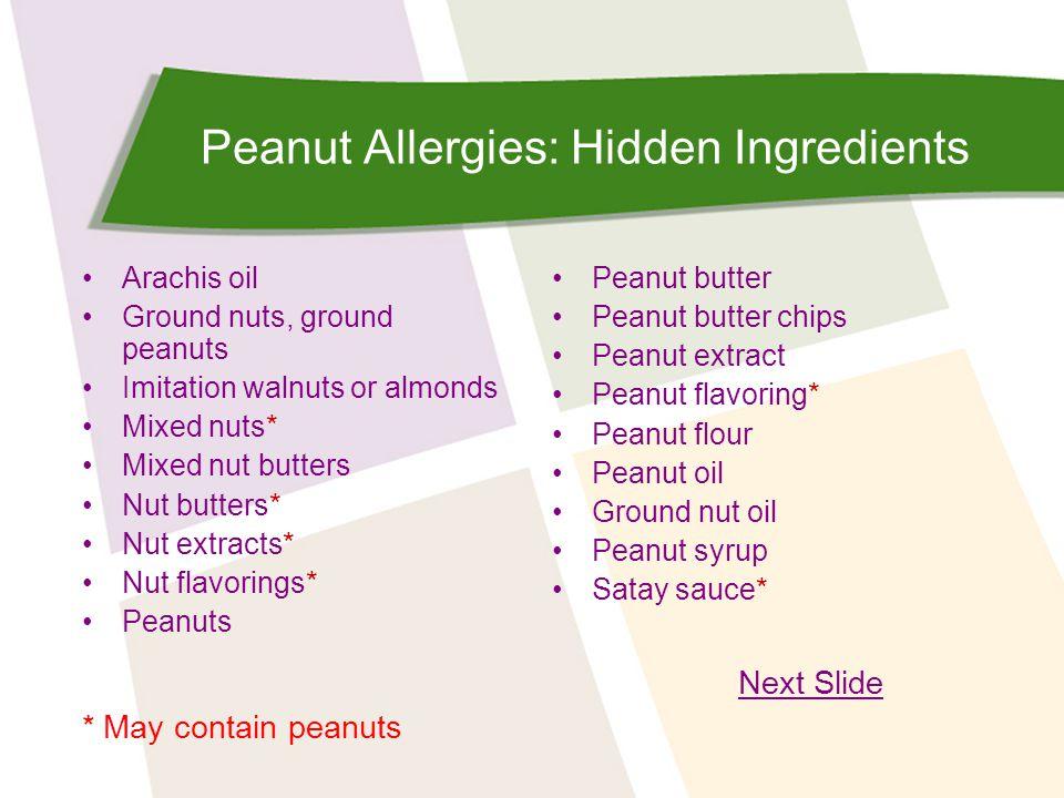 Peanut Allergies: Hidden Ingredients Arachis oil Ground nuts, ground peanuts Imitation walnuts or almonds Mixed nuts* Mixed nut butters Nut butters* N