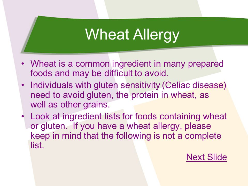 Wheat Allergy Wheat is a common ingredient in many prepared foods and may be difficult to avoid. Individuals with gluten sensitivity (Celiac disease)