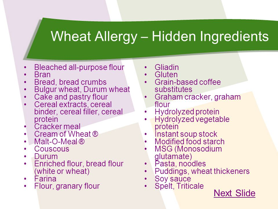Wheat Allergy – Hidden Ingredients Bleached all-purpose flour Bran Bread, bread crumbs Bulgur wheat, Durum wheat Cake and pastry flour Cereal extracts