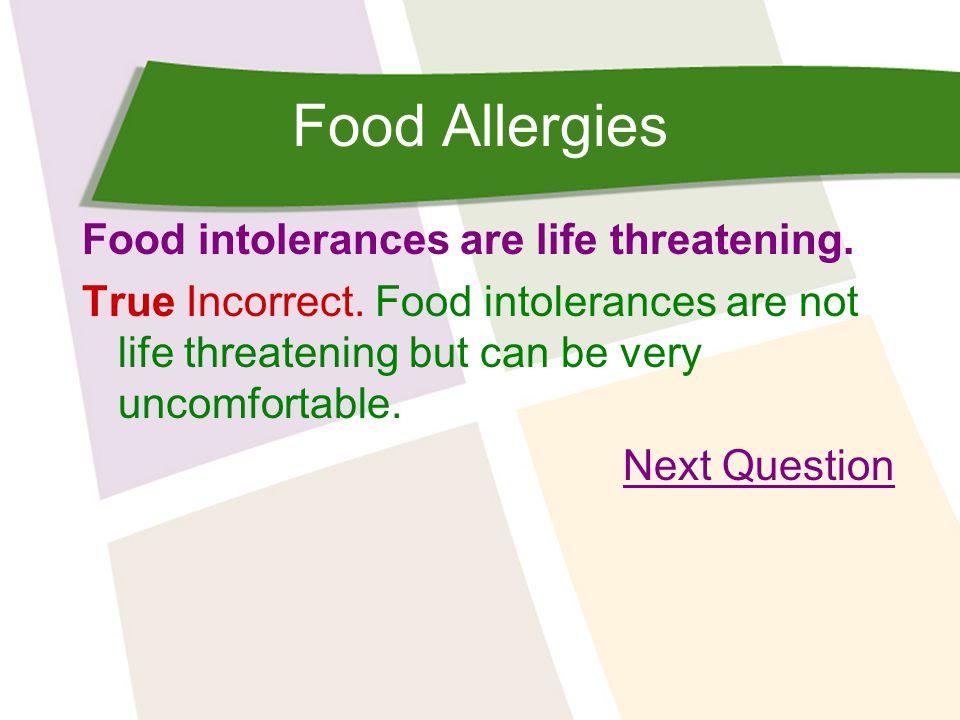Food Allergies Food intolerances are life threatening.