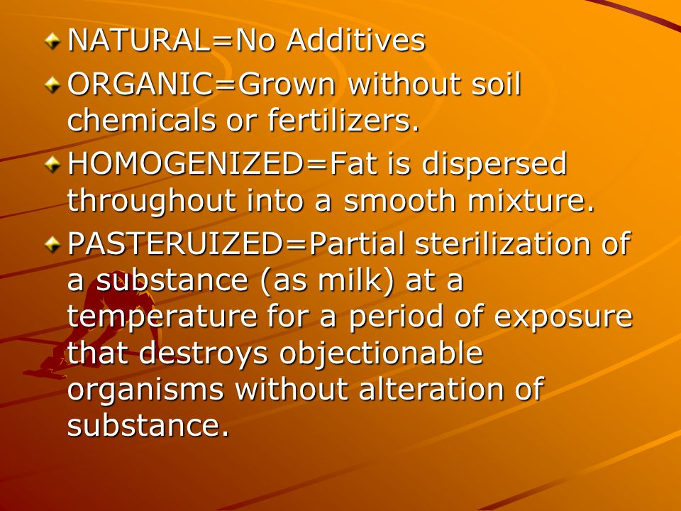 NATURAL=No Additives ORGANIC=Grown without soil chemicals or fertilizers.
