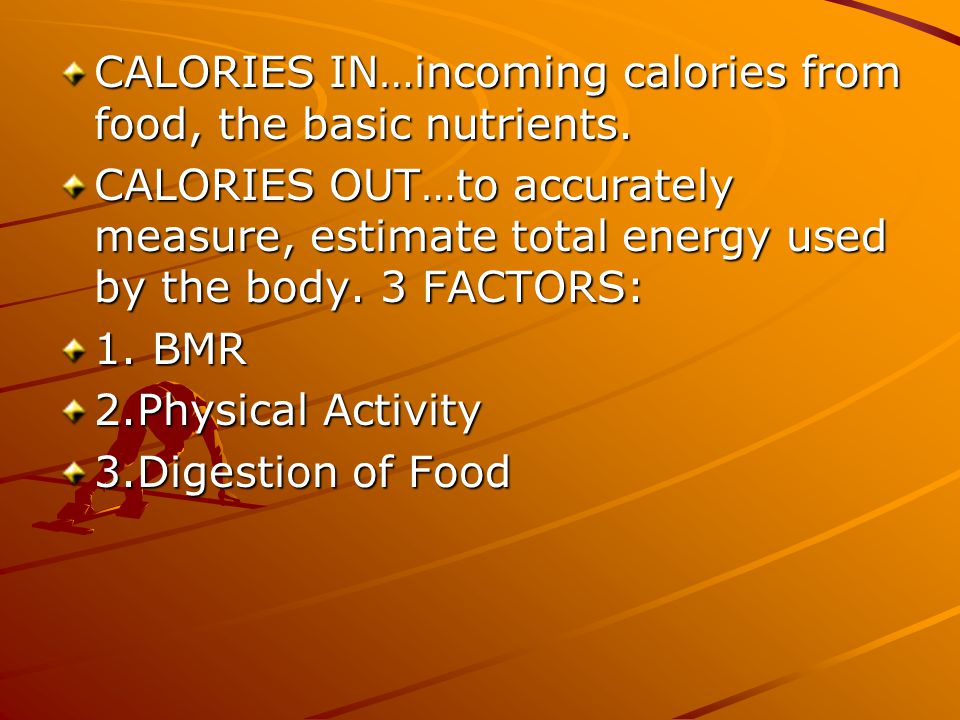 CALORIES IN…incoming calories from food, the basic nutrients.