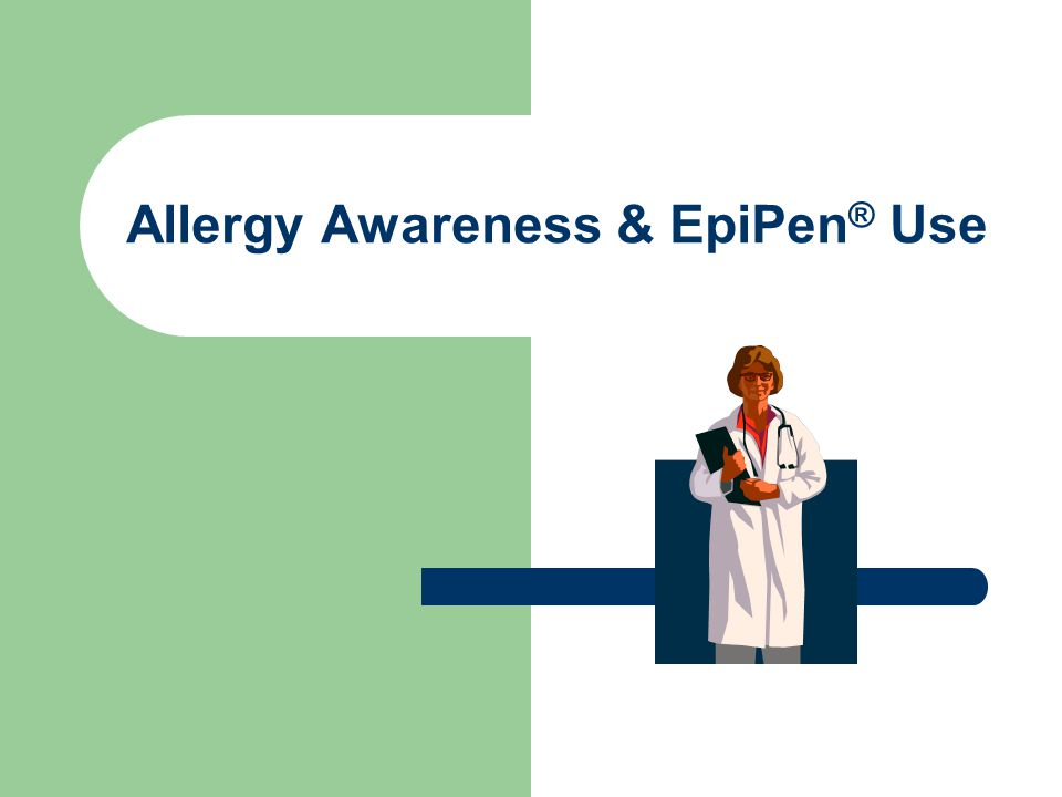 EpiPen ® Instructions EpiPens ® are easy to use Remember, you must hold EpiPen ® in place for 10 seconds.