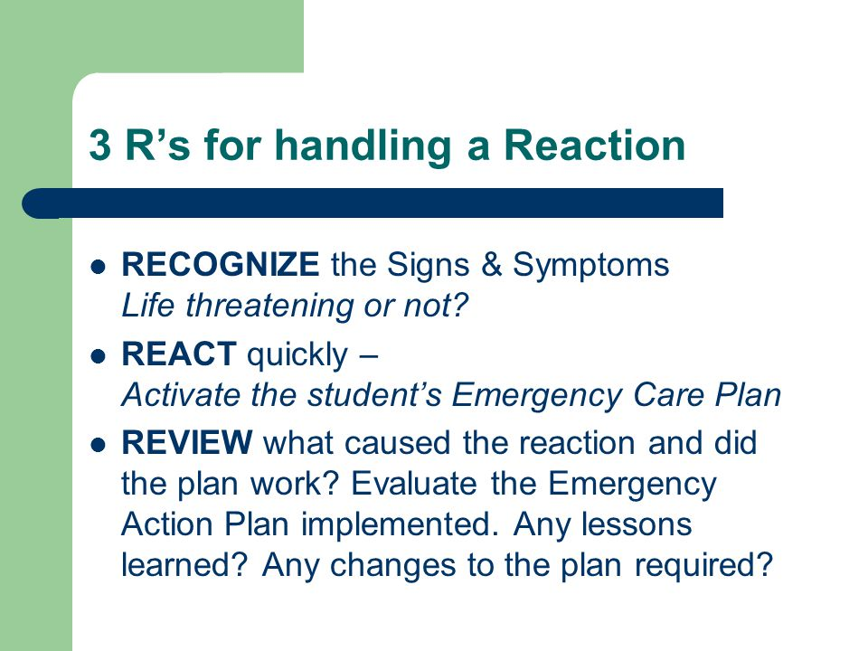 3 R's for handling a Reaction RECOGNIZE the Signs & Symptoms Life threatening or not.