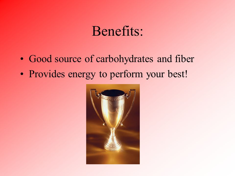 Benefits: Good source of carbohydrates and fiber Provides energy to perform your best!