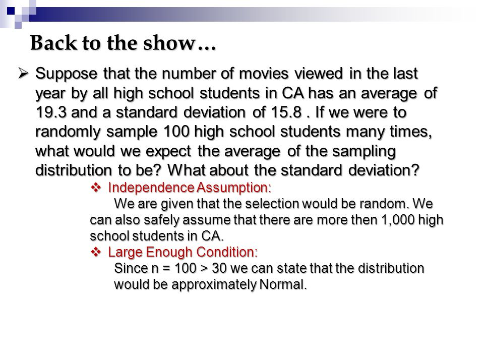  Suppose that the number of movies viewed in the last year by all high school students in CA has an average of 19.3 and a standard deviation of 15.8.