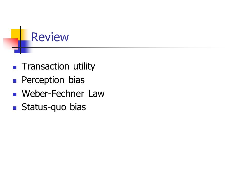 Review Transaction utility Perception bias Weber-Fechner Law Status-quo bias