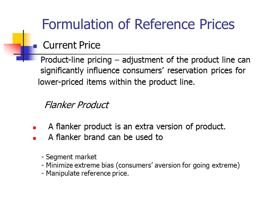 Formulation of Reference Prices Current Price Product-line pricing – adjustment of the product line can significantly influence consumers' reservation