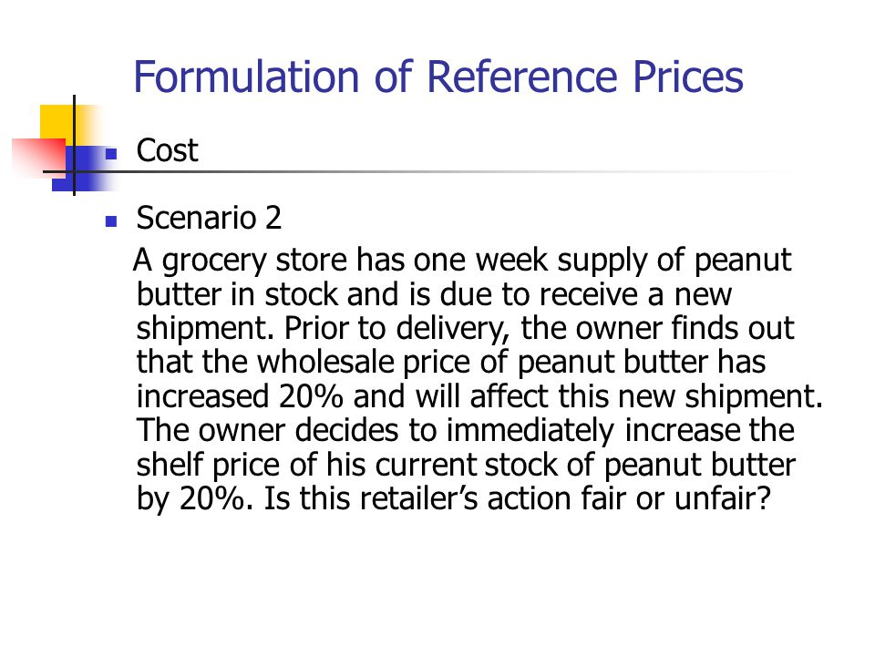 Formulation of Reference Prices Cost Scenario 2 A grocery store has one week supply of peanut butter in stock and is due to receive a new shipment. Pr