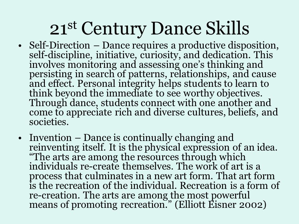 21 st Century Dance Skills Self-Direction – Dance requires a productive disposition, self-discipline, initiative, curiosity, and dedication.