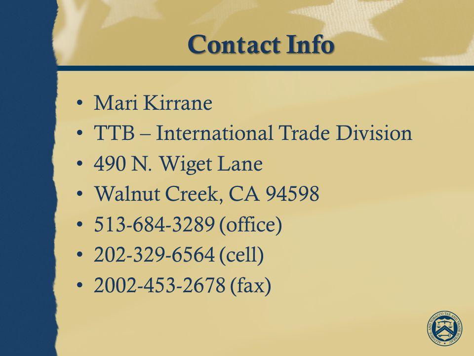 Contact Info Mari Kirrane TTB – International Trade Division 490 N.