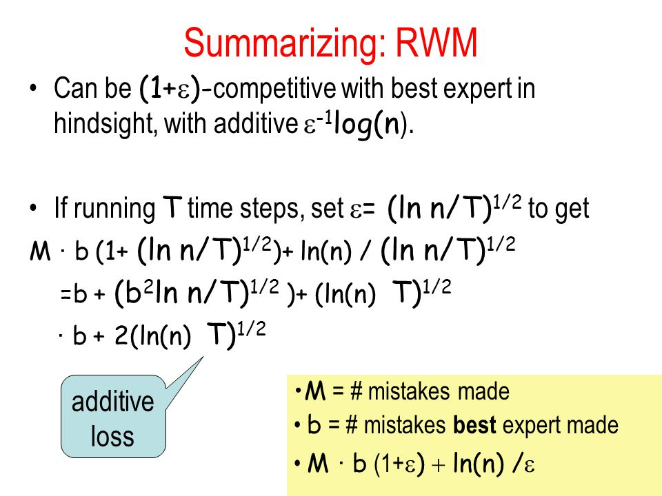 Summarizing: RWM Can be (1+  )- competitive with best expert in hindsight, with additive  -1 log(n ).