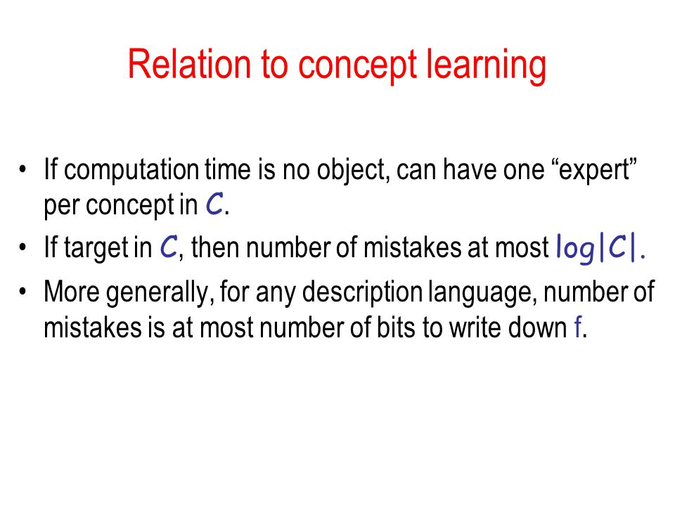 Relation to concept learning If computation time is no object, can have one expert per concept in C.