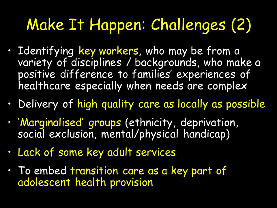 Make It Happen: Challenges (2) Identifying key workers, who may be from a variety of disciplines / backgrounds, who make a positive difference to fami