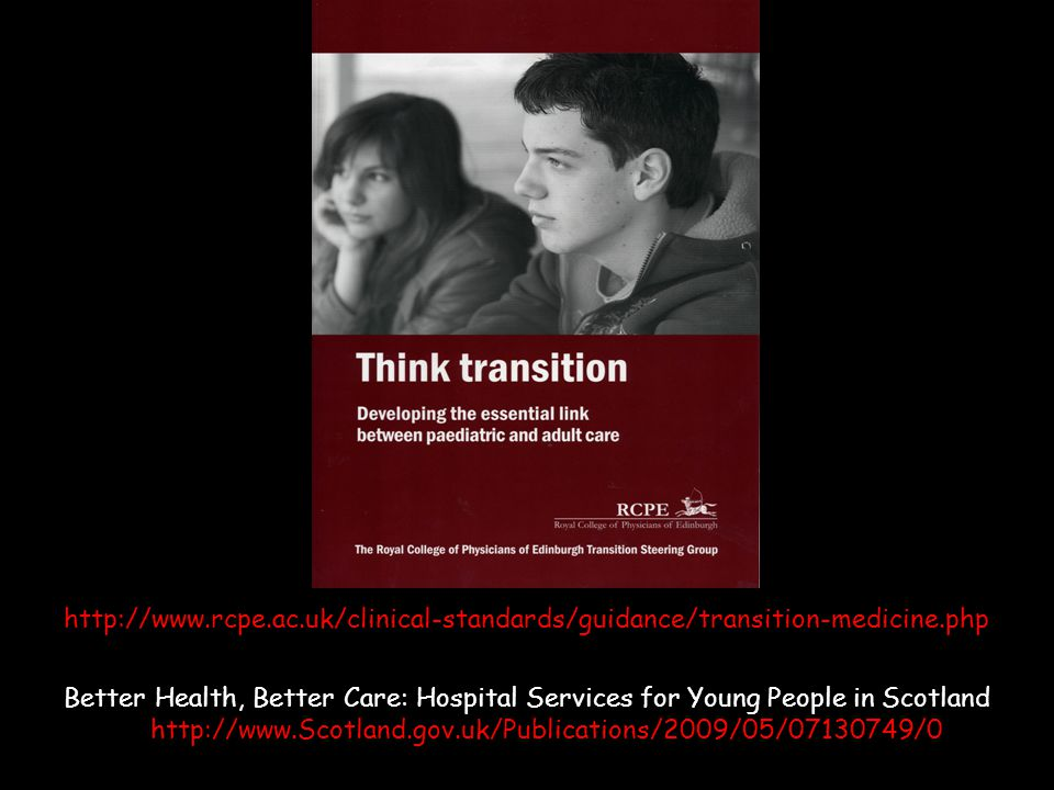 Better Health, Better Care: Hospital Services for Young People in Scotland http://www.Scotland.gov.uk/Publications/2009/05/07130749/0 http://www.rcpe.