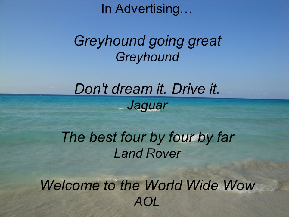 In Advertising… Greyhound going great Greyhound Don t dream it.