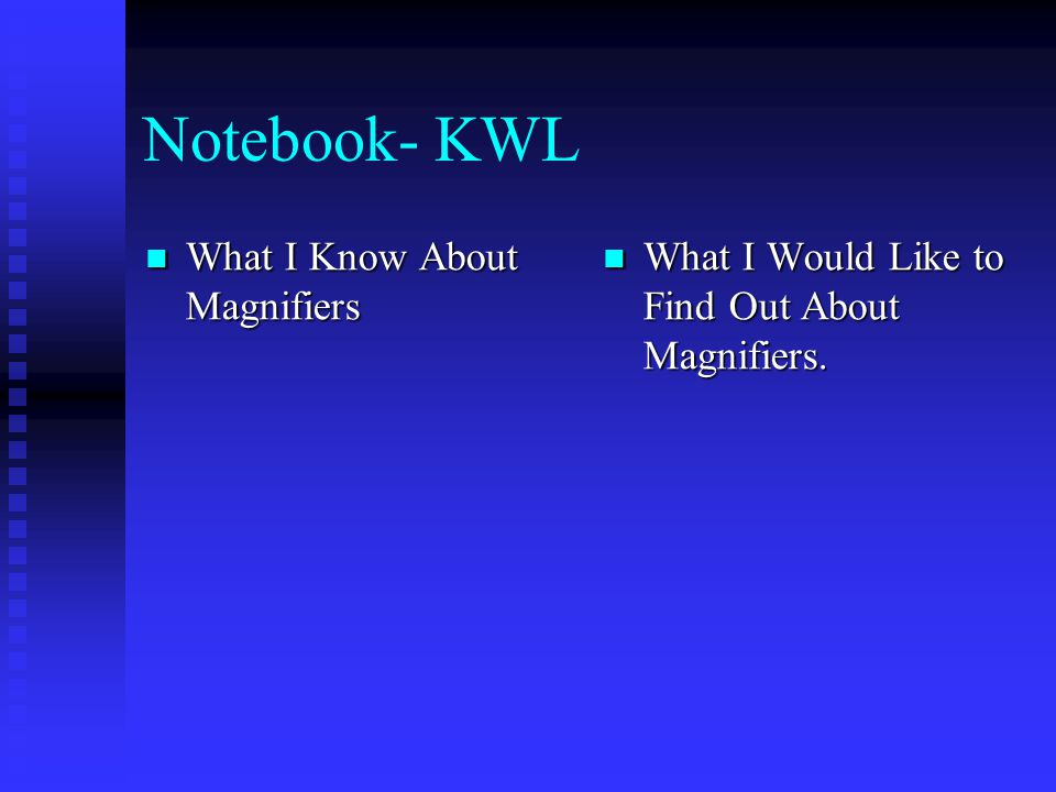 Notebook- KWL What I Know About Magnifiers What I Know About Magnifiers What I Would Like to Find Out About Magnifiers.