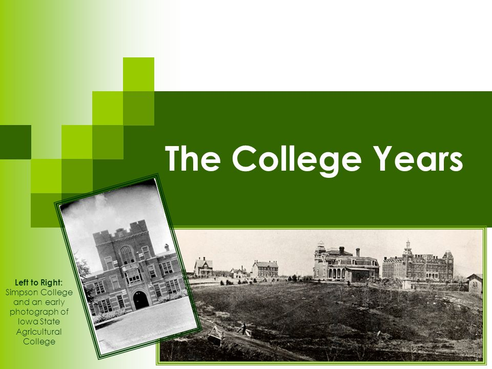 The College Years Left to Right: Simpson College and an early photograph of Iowa State Agricultural College