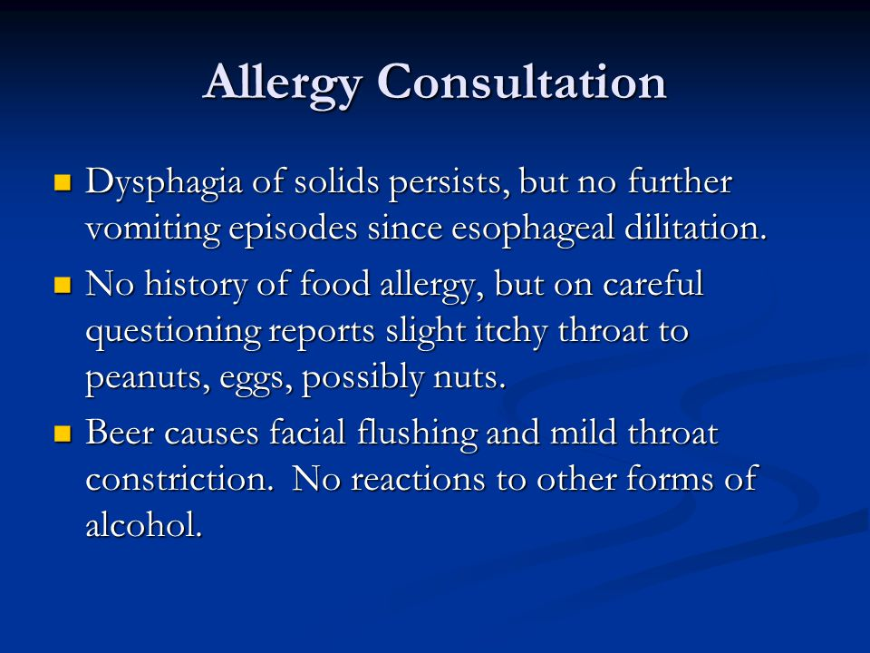 Allergy Consultation Dysphagia of solids persists, but no further vomiting episodes since esophageal dilitation.