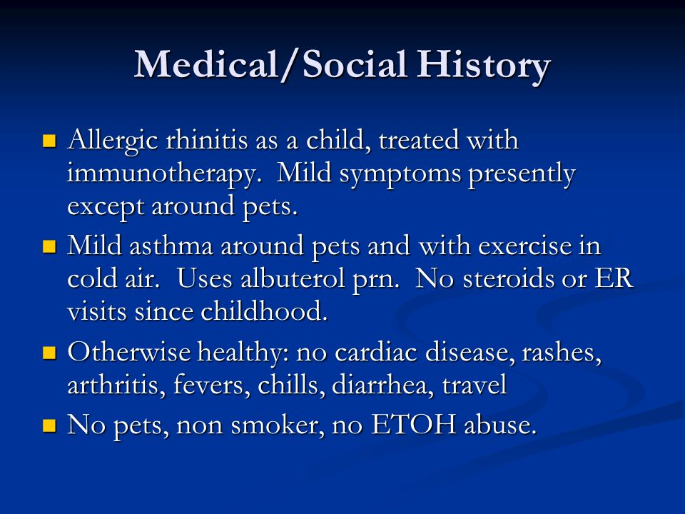 Medical/Social History Allergic rhinitis as a child, treated with immunotherapy.