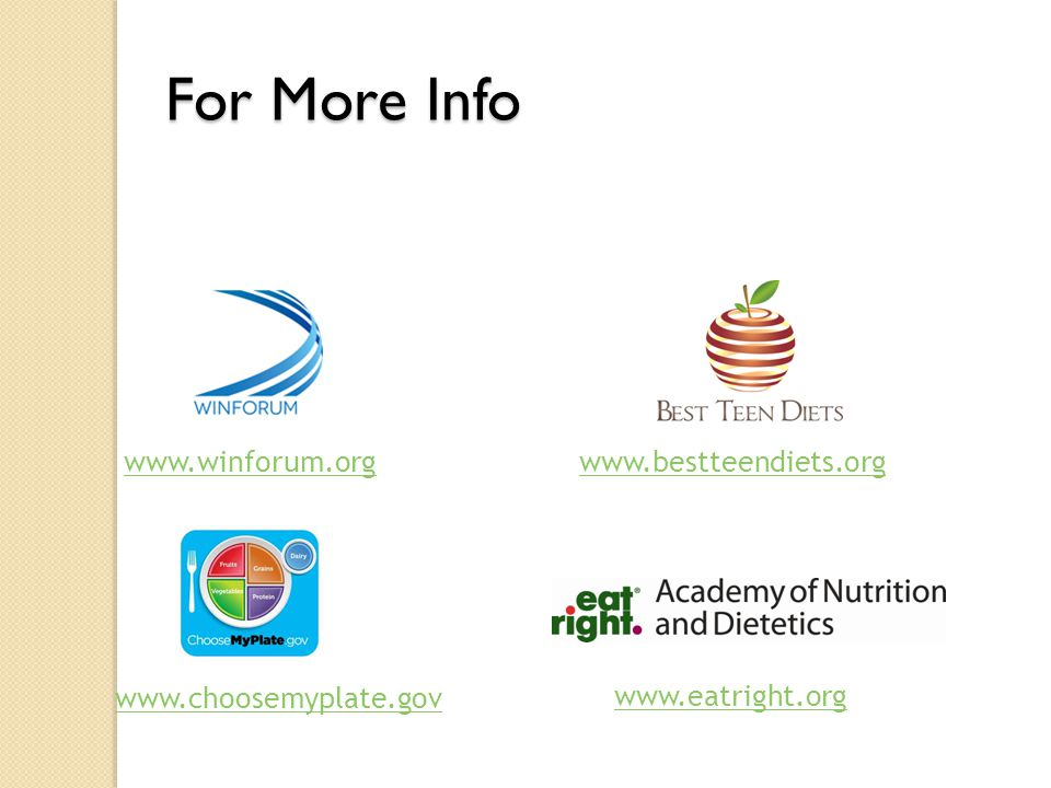 For More Info www.winforum.org www.eatright.org www.choosemyplate.gov www.bestteendiets.org
