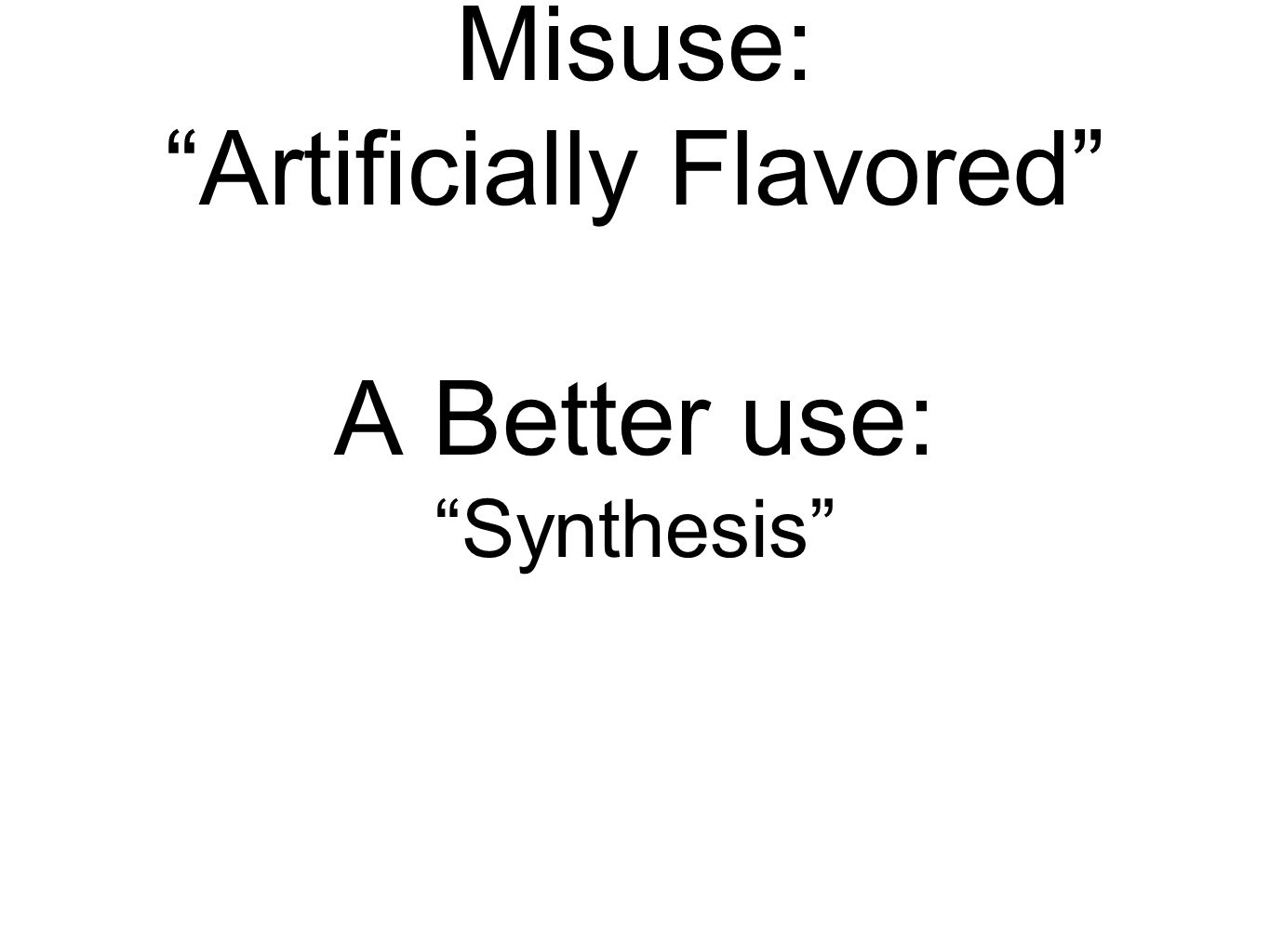 "Misuse: ""Artificially Flavored"" A Better use: ""Synthesis"""