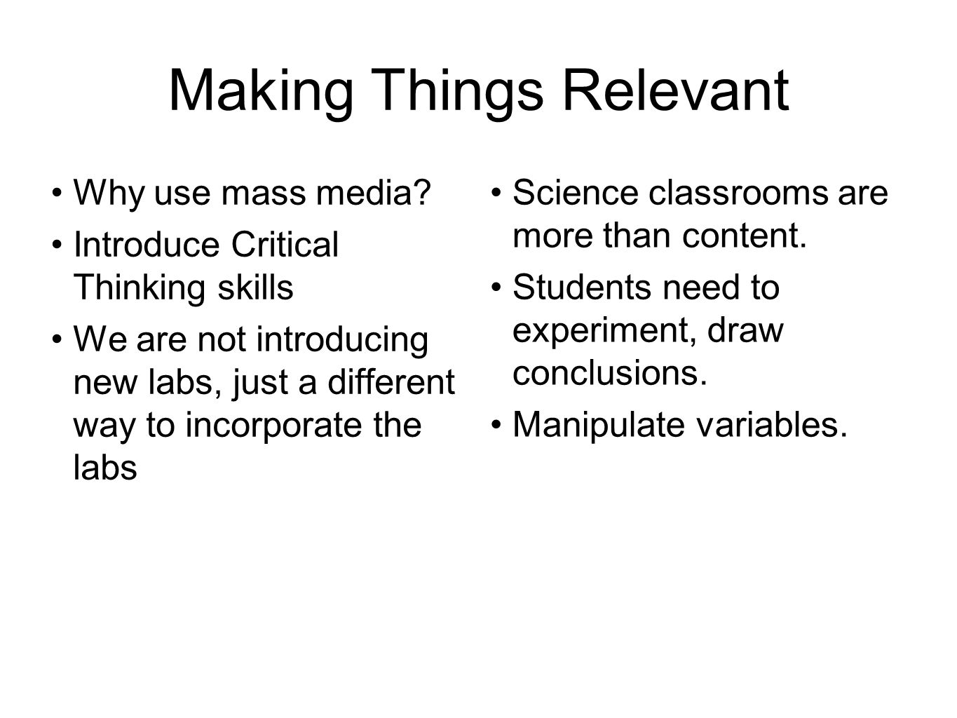 Making Things Relevant Why use mass media? Introduce Critical Thinking skills We are not introducing new labs, just a different way to incorporate the