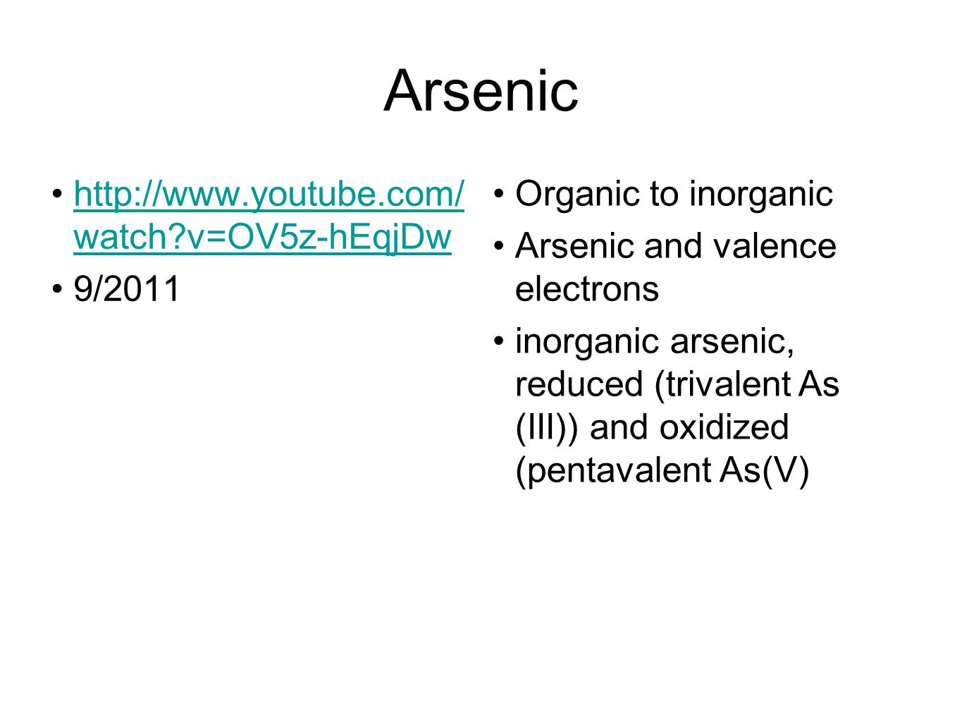 Arsenic http://www.youtube.com/ watch?v=OV5z-hEqjDwhttp://www.youtube.com/ watch?v=OV5z-hEqjDw 9/2011 Organic to inorganic Arsenic and valence electro