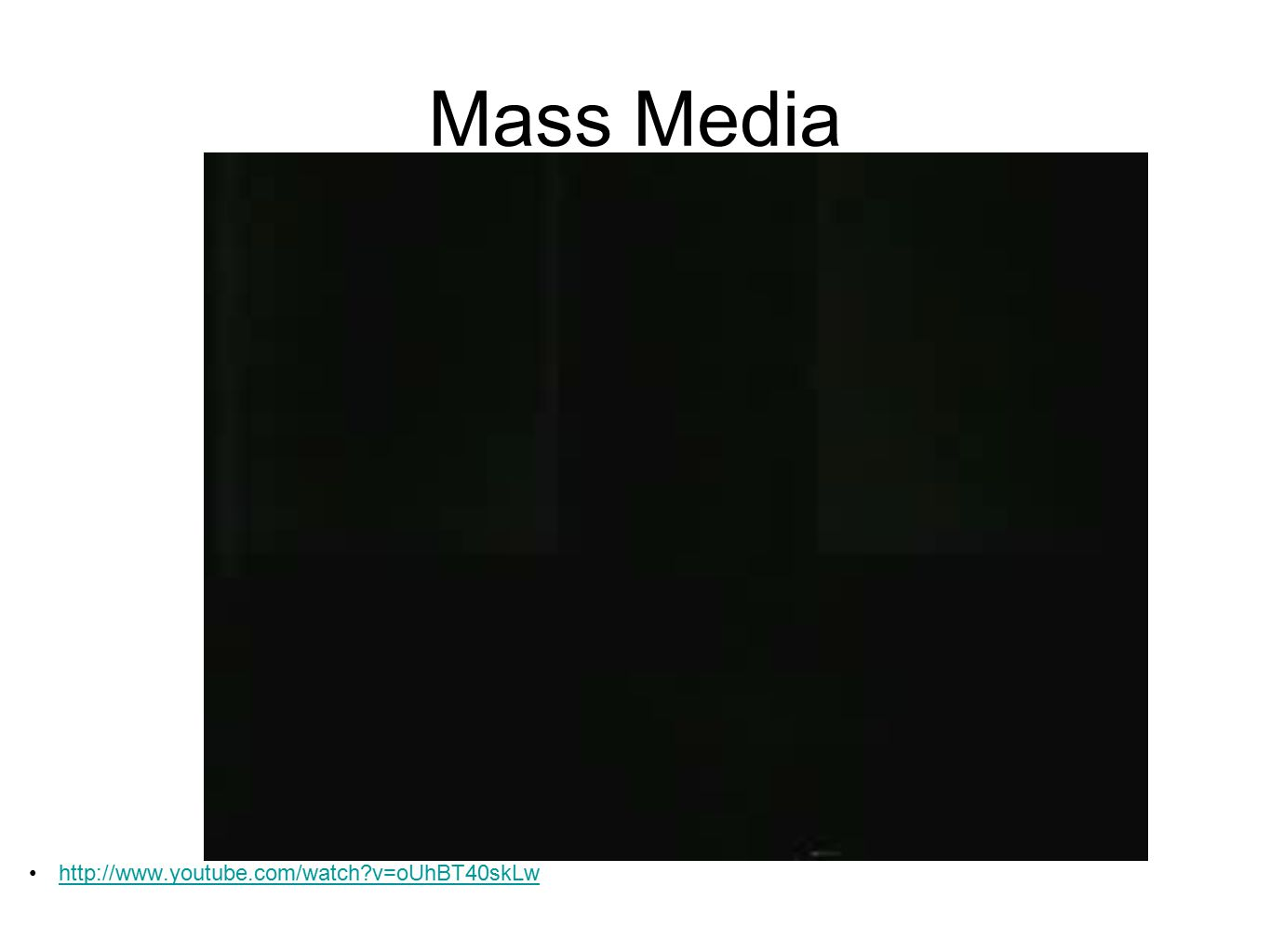 Mass Media http://www.youtube.com/watch?v=oUhBT40skLw