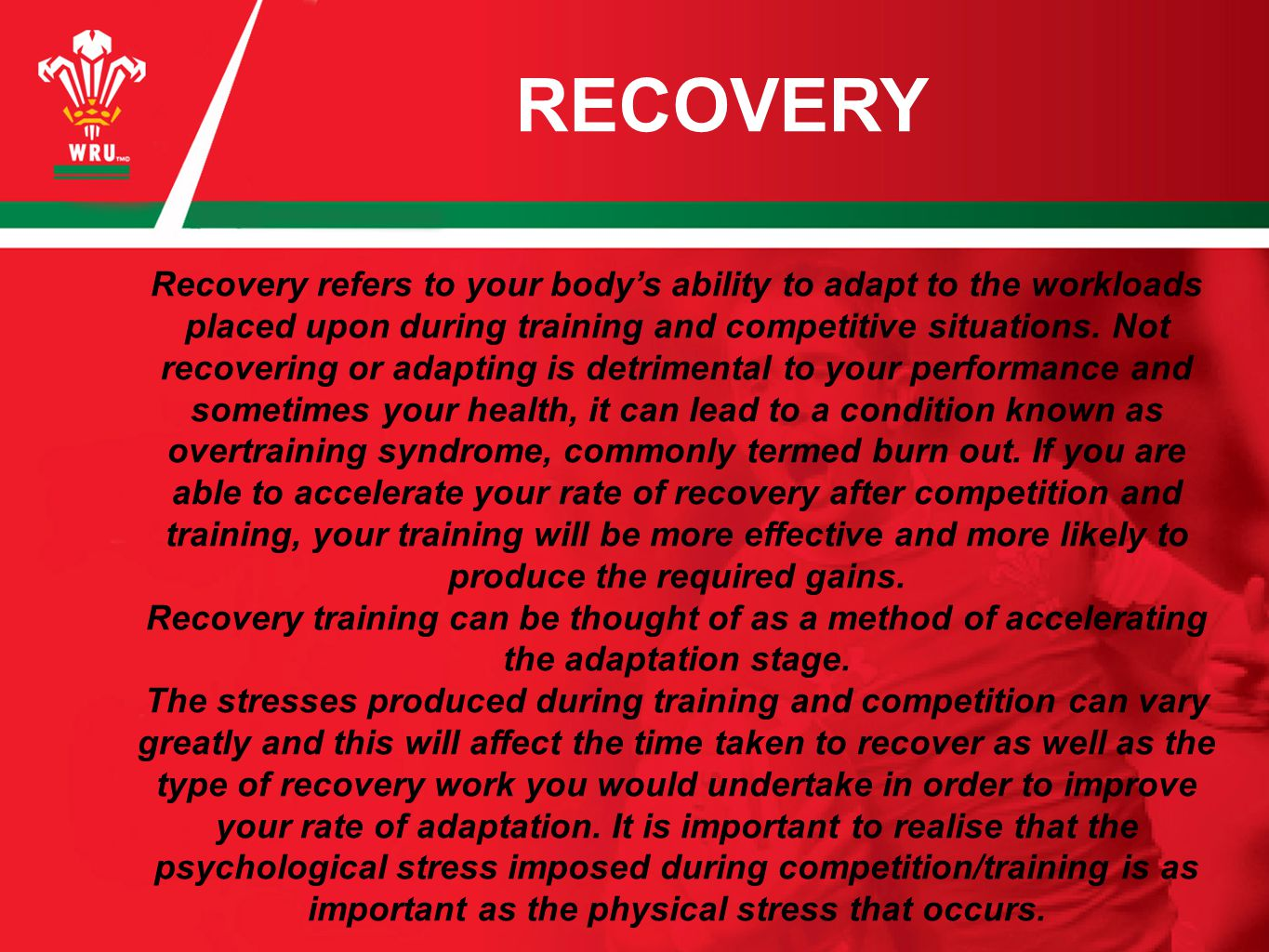 Recovery refers to your body's ability to adapt to the workloads placed upon during training and competitive situations.