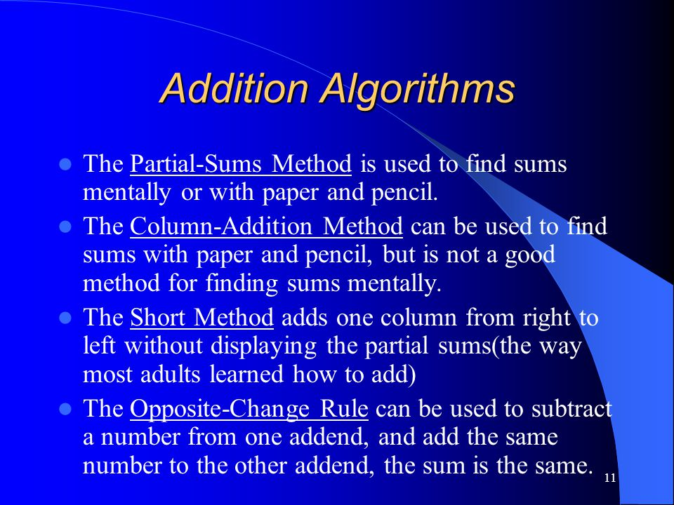 11 Addition Algorithms The Partial-Sums Method is used to find sums mentally or with paper and pencil. The Column-Addition Method can be used to find