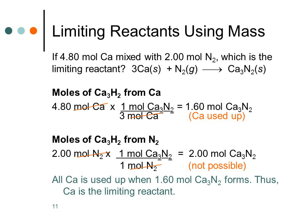 11 Limiting Reactants Using Mass If 4.80 mol Ca mixed with 2.00 mol N 2, which is the limiting reactant.
