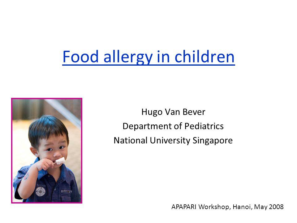 Food allergy in children Hugo Van Bever Department of Pediatrics National University Singapore APAPARI Workshop, Hanoi, May 2008