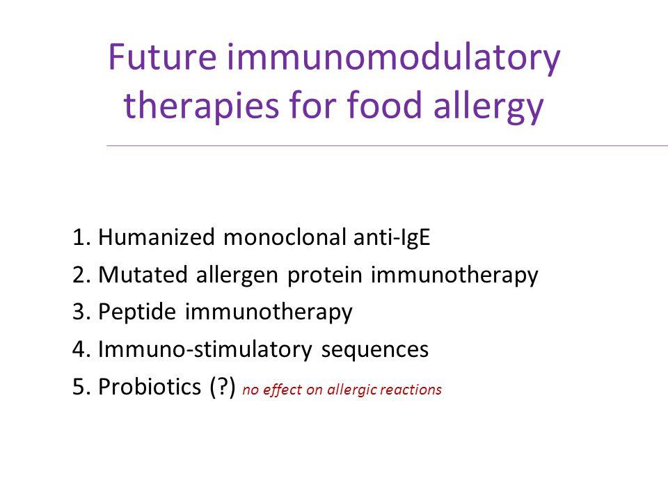 Future immunomodulatory therapies for food allergy 1. Humanized monoclonal anti-IgE 2. Mutated allergen protein immunotherapy 3. Peptide immunotherapy