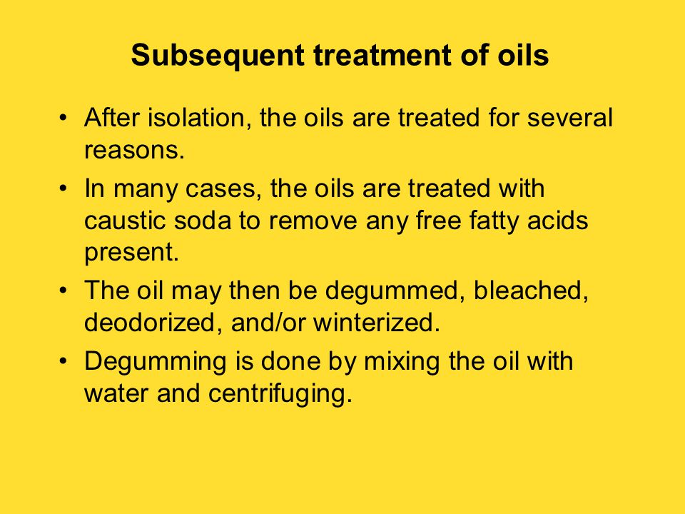 Subsequent treatment of oils After isolation, the oils are treated for several reasons.