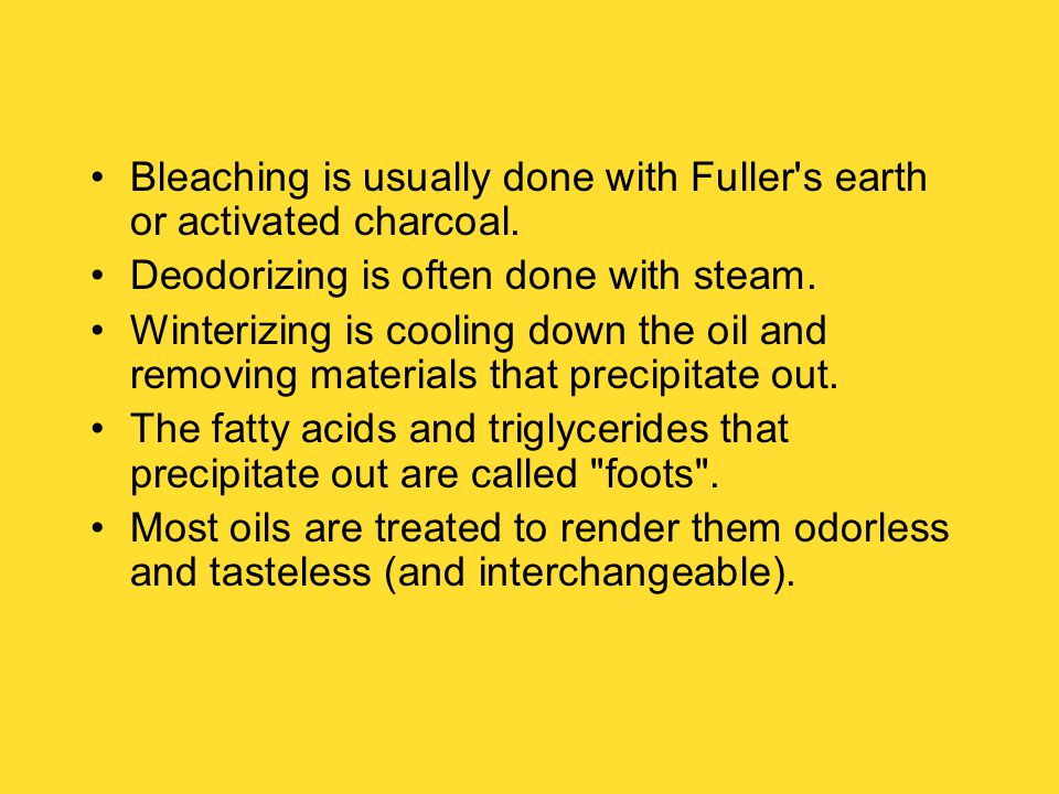 Bleaching is usually done with Fuller s earth or activated charcoal.