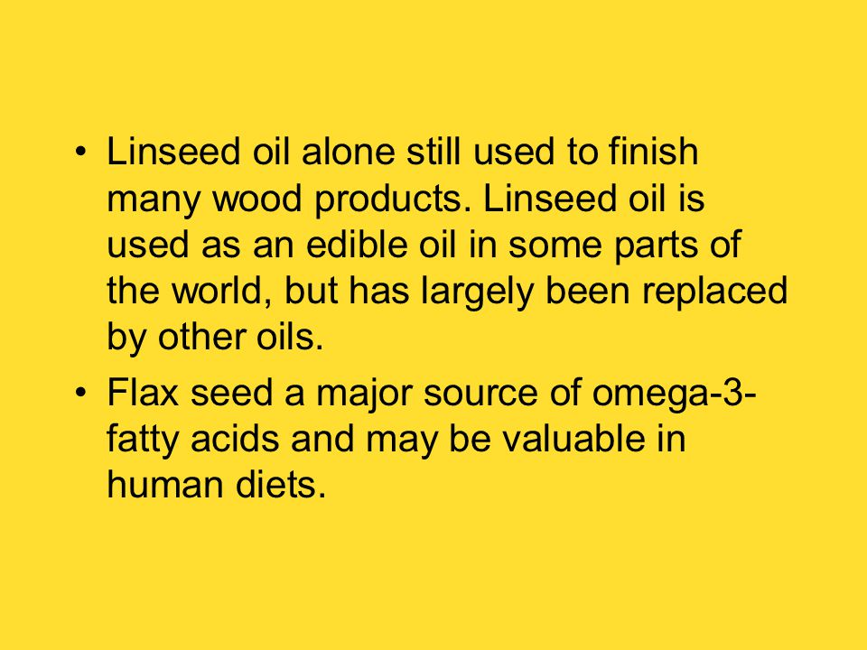 Linseed oil alone still used to finish many wood products.