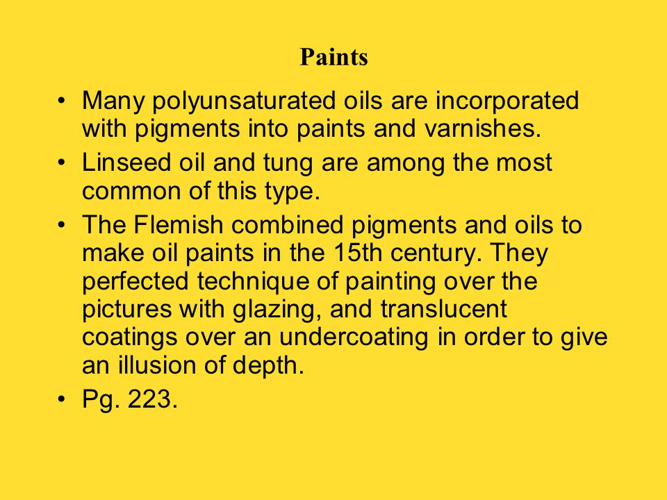 Paints Many polyunsaturated oils are incorporated with pigments into paints and varnishes.