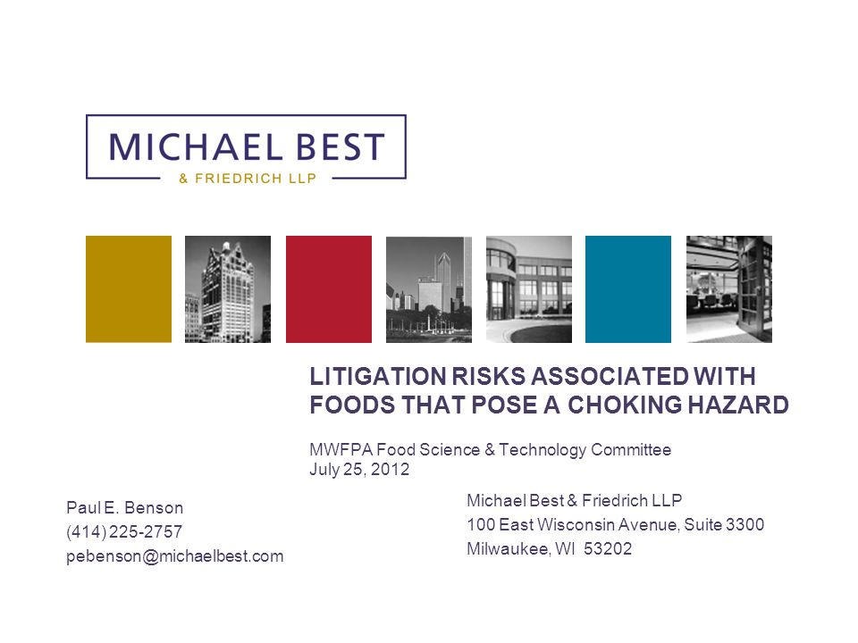 LITIGATION RISKS ASSOCIATED WITH FOODS THAT POSE A CHOKING HAZARD MWFPA Food Science & Technology Committee July 25, 2012 Michael Best & Friedrich LLP