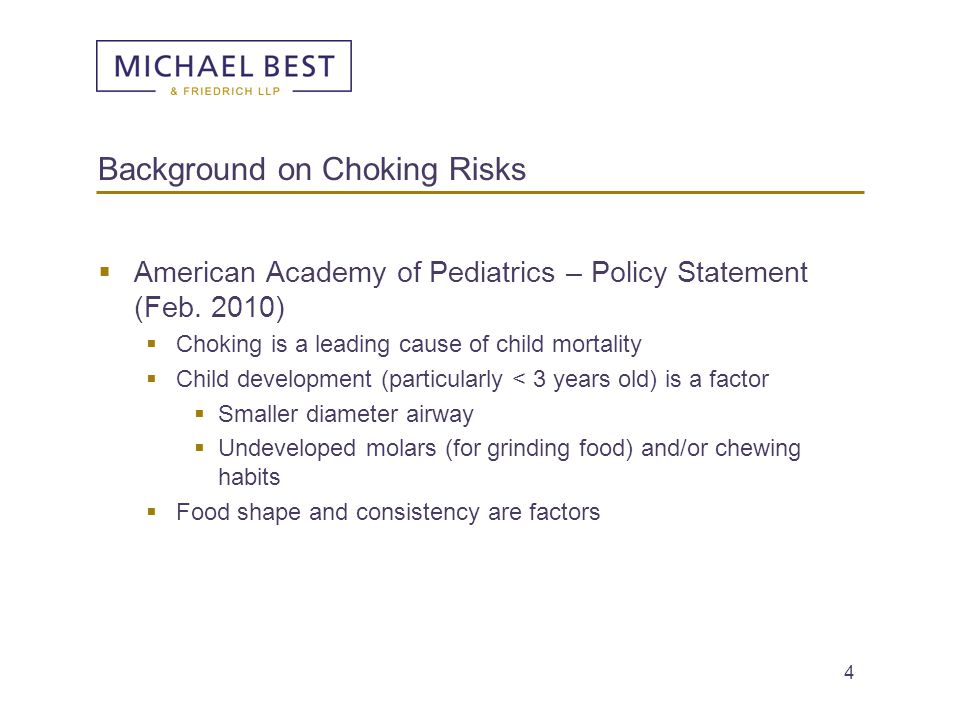 5 Background on Choking Risks (cont.)  Food Shape/Consistency Factors (AAP Statement)  Cylindrical  Airway sized  Compressible (can conform to the airway shape and completely block the passage)  Examples of High-Risk Foods  Hot dogs  Sausages  Hard candy  Peanuts/nuts  Seeds  Whole grapes  Raw Carrots  Apples  Popcorn  Chunks of peanut butter  Marshmallows