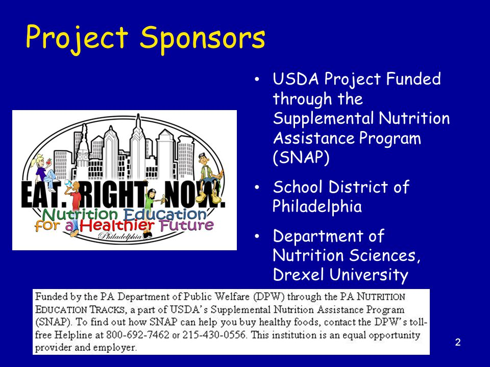 2 Project Sponsors USDA Project Funded through the Supplemental Nutrition Assistance Program (SNAP) School District of Philadelphia Department of Nutr