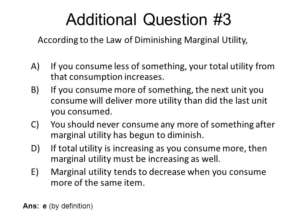If MU is positive as consumption increases, A)The consumer will not experience diminishing MU.