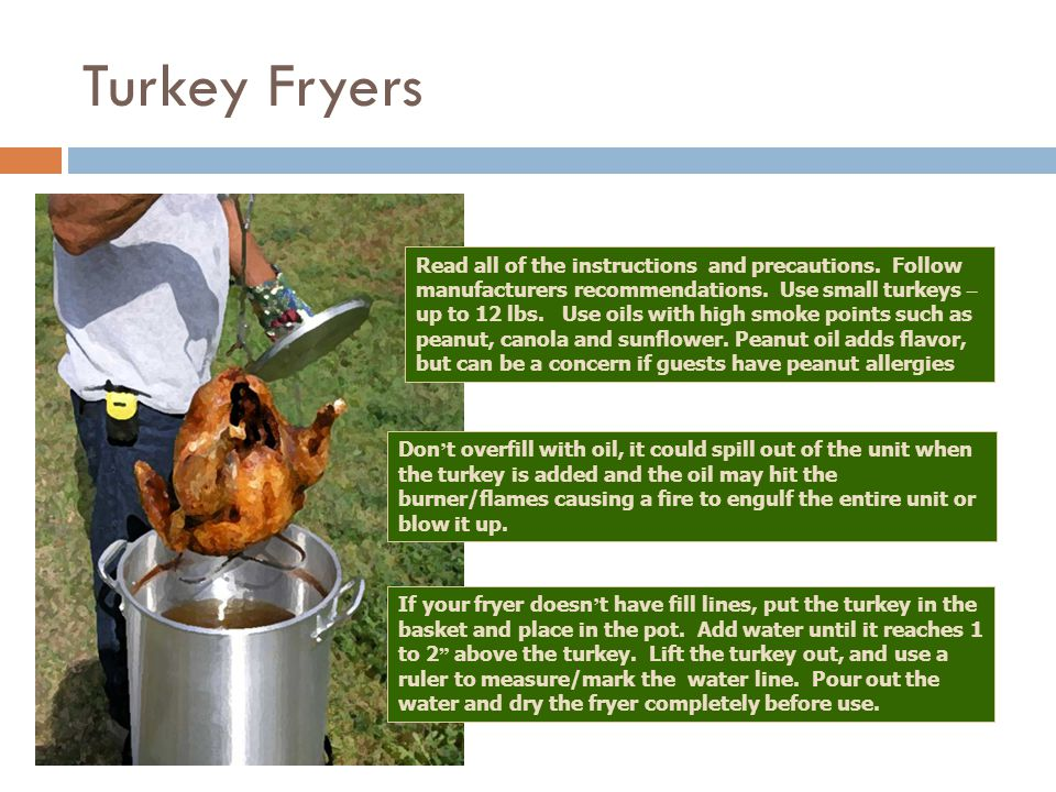 Turkey Fryers If your fryer doesn ' t have fill lines, put the turkey in the basket and place in the pot.